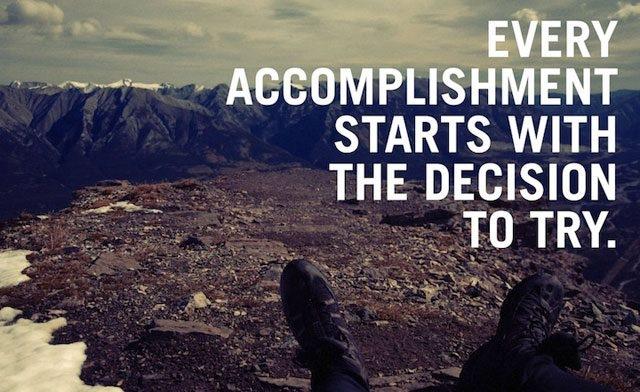 everyaccomplishmentstartswiththedecisiontotryw640